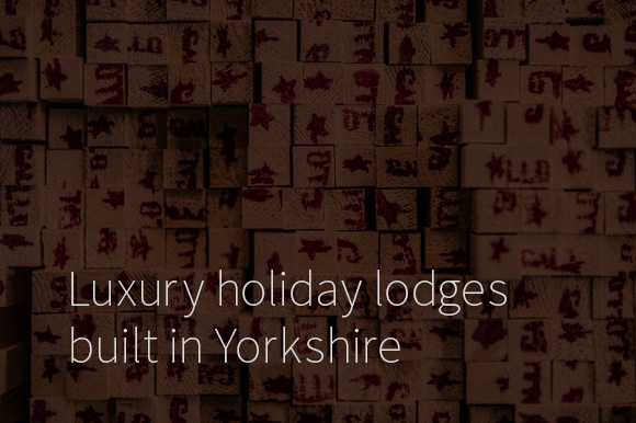 Luxury holiday lodges built in Yorkshire - Wayside Park & Lakes